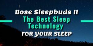 Bose Sleepbuds 2 the best sleep technology for your sleep