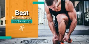 Best Headphones for Running – The Ultimate Guide